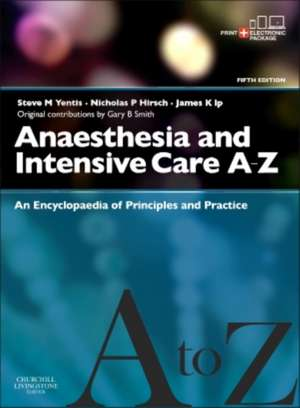 Anaesthesia and Intensive Care A-Z - Print & E-Book: An Encyclopedia of Principles and Practice de Steve Yentis