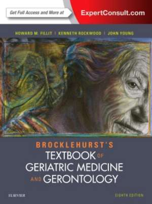 Brocklehurst Tratat de medicina geratrica si gerontologie. Brocklehurst's Textbook of Geriatric Medicine and Gerontology imagine