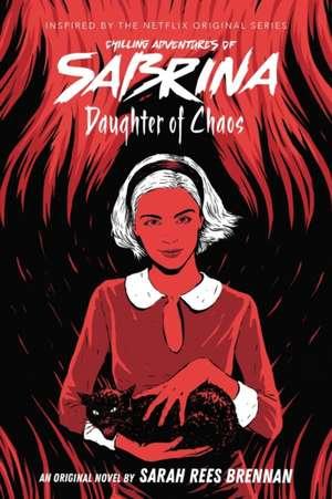 Daughter of Chaos (The Chilling Adventures of Sabrina Novel #2) de Sarah Rees Brennan