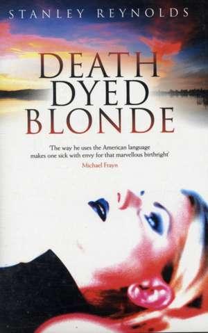 Reynolds, S: Death Dyed Blonde de Stanley Reynolds