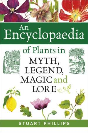 An Encyclopaedia of Plants in Myth, Legend, Magic and Lore