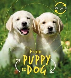 Lifecycles - Pup To Dog de Camilla de La Bedoyere