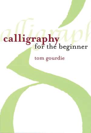 Calligraphy for the Beginner de Tom Gourdie