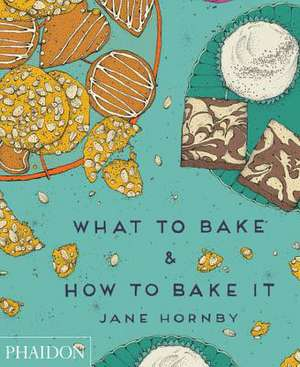 What to Bake & How to Bake It de Jane Hornby