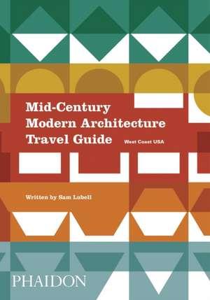 Mid-Century Modern Architecture Travel Guide: West Coast USA de Sam Lubell