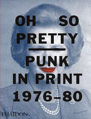 Oh So Pretty: Punk in Print 1976-1980 de Rick Poynor