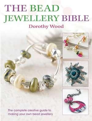 The Bead Jewellery Bible de Dorothy Wood