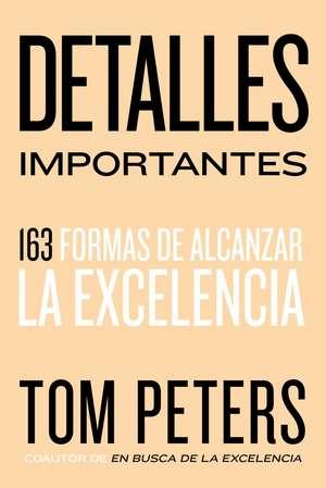 Detalles importantes: 163 formas de alcanzar la excelencia de Thomas J. Peters