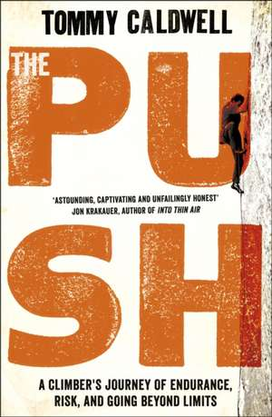 The Push: A Climber's Journey of Endurance, Risk and Going Beyond Limits de Tommy Caldwell