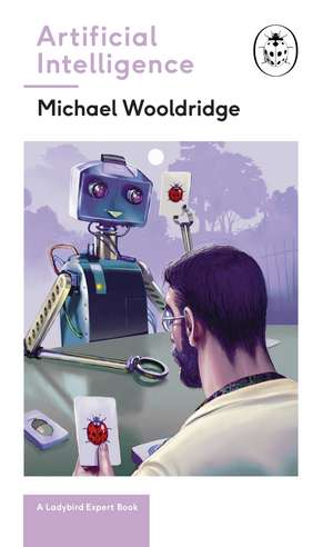 Artificial Intelligence: Everything you need to know about the coming AI. A Ladybird Expert Book de Michael Wooldridge