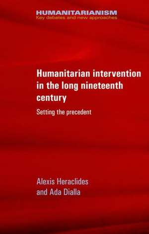 Humanitarian Intervention in the Long Nineteenth Century de Alexis Heraclides