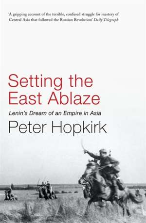 Setting the East Ablaze de Peter Hopkirk