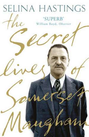 The Secret Lives of Somerset Maugham de Selina Hastings