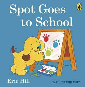 Spot Goes to School de Eric Hill
