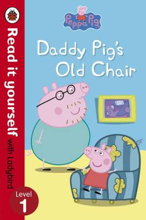 Peppa Pig, Daddy Pig's Old Chair - Read it yourself with Ladybird