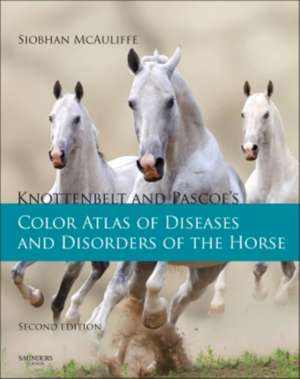 Knottenbelt and Pascoe's Color Atlas of Diseases and Disorders of the Horse de Siobhan Brid McAuliffe