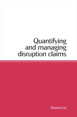 Quantifying and Managing Disruption Claims de Hamish Lal