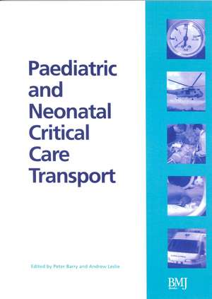Paediatric and Neonatal Critical Care Transport de Peter Barry