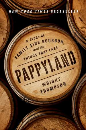 Pappyland: A Story of Family, Fine Bourbon, and the Things That Last de Wright Thompson