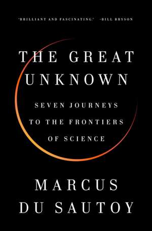 The Great Unknown: Seven Journeys to the Frontiers of Science