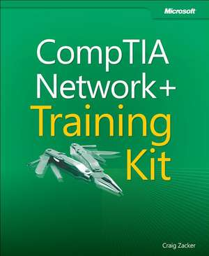 Comptia Network+ Training Kit (Exam N10-005):  A Decade of Hard-Won Lessons from Microsoft de Craig Zacker
