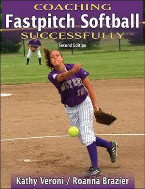Coaching Fastpitch Softball Successfully - 2nd Edition de Kathy J. Veroni