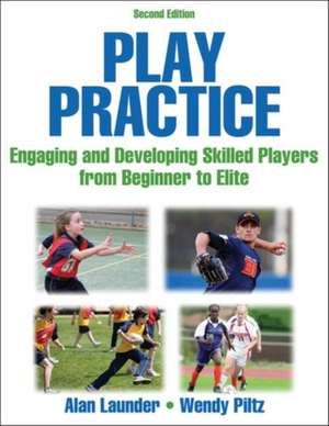 Play Practice-2nd Edition:  Engaging and Developing Skilled Players from Beginner to Elite de Alan G. Launder