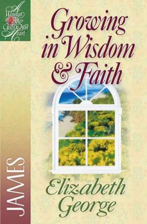 Growing in Wisdom and Faith:  James de Elizabeth George