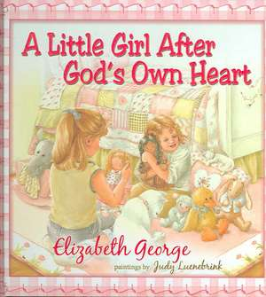 A Little Girl After God's Own Heart:  Learning God's Ways in My Early Days de Elizabeth George
