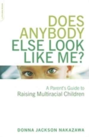 Does Anybody Else Look Like Me?: A Parent's Guide To Raising Multiracial Children de Donna Jackson Nakazawa