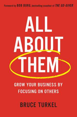 All about Them: Grow Your Business by Focusing on Others de Bruce Turkel