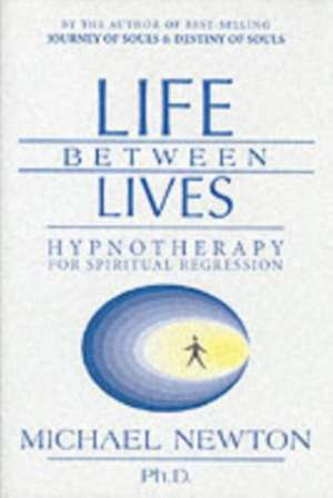 Life Between Lives:  Hypnotherapy for Spiritual Regression de Michael Duff Newton