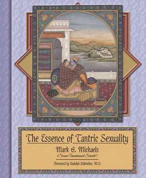 The Essence of Tantric Sexuality de Mark A. Michaels