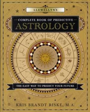 Llewellyn's Complete Book of Predictive Astrology de Kris Brandt Riske
