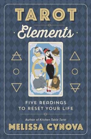 Tarot Elements: Five Readings to Reset Your Life de Melissa Cynova