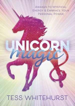 Unicorn Magic: Awaken to Mystical Energy & Embrace Your Personal Power de Tess Whitehurst