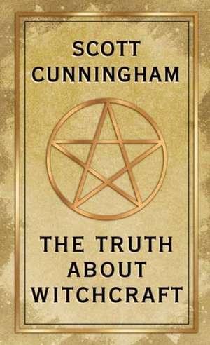 Truth About Witchcraft de Scott Cunningham