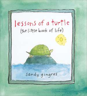 Lessons of a Turtle: (The Little Book of Life) de Sandy Gingras