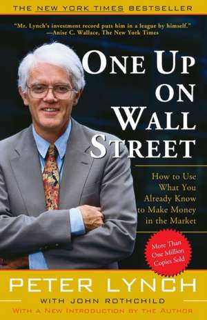 One Up On Wall Street: How To Use What You Already Know To Make Money In The Market de Peter Lynch