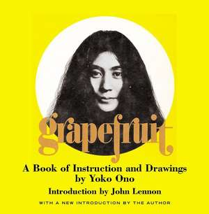 Grapefruit:  A Book of Instructions and Drawings by Yoko Ono de Yoko Ono