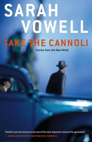 Take the Cannoli:  Stories from the New World de Sarah Vowell