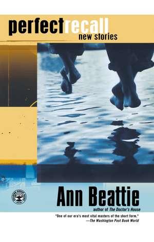 Perfect Recall: New Stories de Ann Beattie