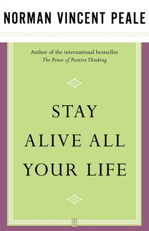 Stay Alive All Your Life de Dr. Norman Vincent Peale
