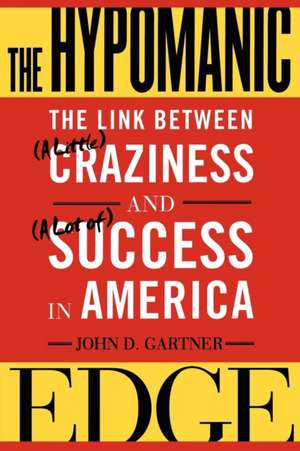 The Hypomanic Edge: The Link Between (A Little) Craziness and (A Lot of) Success in America de John D. Gartner