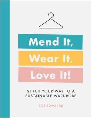 Mend It, Wear It, Love It!: Stitch Your Way to a Sustainable Wardrobe de  Dk