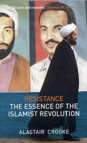 Resistance: The Essence of the Islamist Revolution de Alastair Crooke