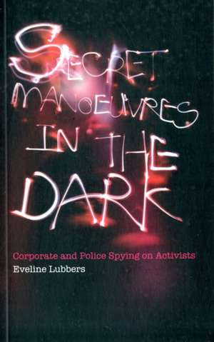 Secret Manoeuvres in the Dark: Corporate and Police Spying on Activists de Eveline Lubbers