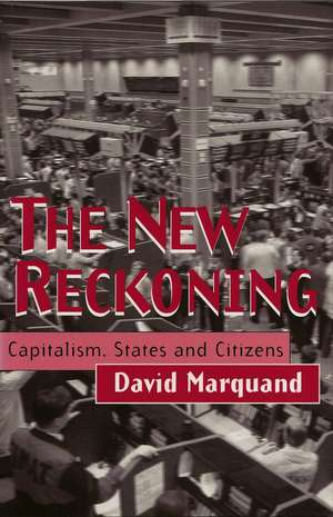 The New Reckoning: Capitalism, States and Citizens de David Marquand