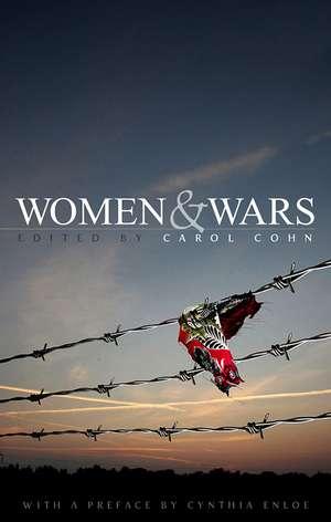 Women and Wars: Contested Histories, Uncertain Futures de Carol Cohn