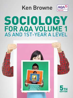 Sociology for AQA Volume 1: AS and 1st–Year A Level de Ken Browne